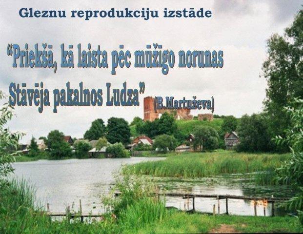 """""""Priekšā, kā laista pēc mūžīgo norunas stāvēja pakalnos Ludza"""" /B.Martuževa/"""